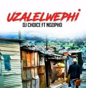 DJ Choice - Uzalelwephi